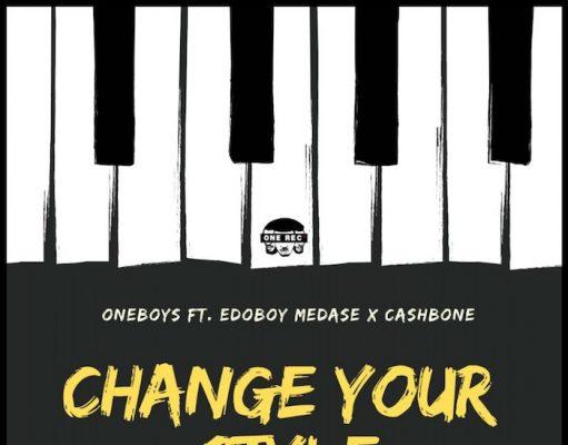 ONE BOYS ft Edoboy Medase x Cashbone - Change Your Style